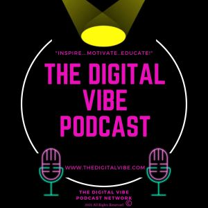 The Digital Vibe Podcast Presents!