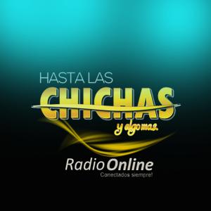 HASTA LAS CHICHAS Y ALGO MAS RADIO ON LINE